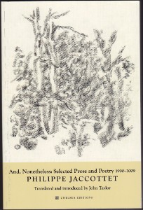Philippe Jaccottet, And, Nonetheless: Selected Prose and Poetry 1990-2009, New York: Chelsea Editions, 2011