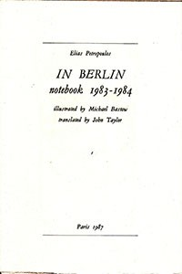 Elias Petropoulos, In Berlin: Notebook 1983-1984, Paris: Digamma, 1987. (épuisé)