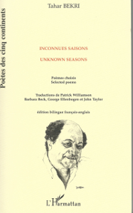 Tahar Bekri, Inconnues saisons / Unknown Seasons, Éditions L'Harmattan, 1999—co-translated by John Taylor, Patrick Williamson, Barbara Beck, and George Ellenbogen