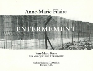 "Jean-Marc Besse, ""The Marks Left on Territory,"" in Enfermement, Éditions Tarabuste, 2007, by Anne-Marie Filaire—essay on landscape and the Palestinian  territories in reference to Filaire's photographs"