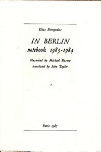 Elias Petropoulos, In Berlin: Notebook 1983-1984, Paris: Digamma, 1987. (out of print)
