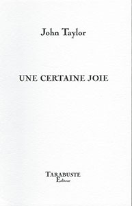 Une certaine joie, Saint-Benoît du Sault: Éditions Tarabuste, translated by Françoise Daviet, 2009