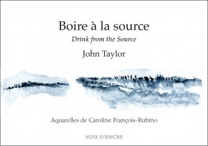 Boire à la source / Drink from the Source, Éditions Voix d'encre, translated by Françoise Daviet, watercolors by Caroline François-Rubino, 2016