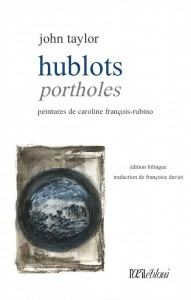 Hublots / Portholes, Éditions L'Oeil ébloui, translated by Françoise Daviet, paintings by Caroline François-Rubino, 2016