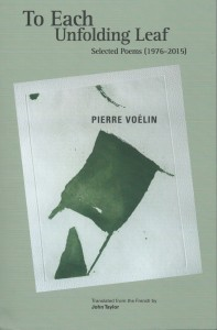Pierre Voélin, To Each Unfolding Leaf: Selected Poems 1976-2015, Bitter Oleander Press, 2017