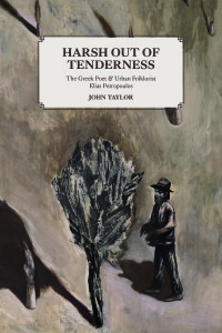"""Harsh out of Tenderness: The Greek Poet and Urban Folklorist Elias Petropoulos"" (Cycladic Press, 2020)"