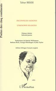 Tahar Bekri, Inconnues saisons / Unknown Seasons, L'Harmattan, 1999—co-translated by John Taylor, Patrick Williamson, Barbara Beck, and George Ellenbogen
