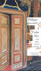 Philippe Jaccottet, A Calm Fire and Other Travel Writings, Seagull Books, 2019
