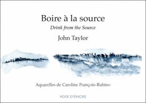 Boire à la source / Drink from the Source, Éditions Voix d'encre, traduit par Françoise Daviet, aquarelles de Caroline François-Rubino, 2016