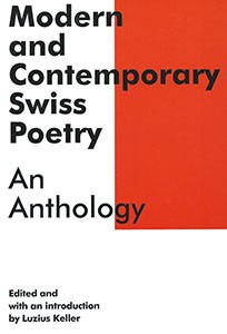 Modern and Contemporary Swiss Poetry: An Anthology, edited by Luzius Keller, translated by John Taylor, Donal McLaughlin, and others, London / Dublin / Victoria, Texas: Dalkey Archive Press, 2012