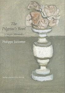 Philippe Jaccottet, The Pilgrim's Bowl (Giorgio Morandi), Seagull Books, 2015