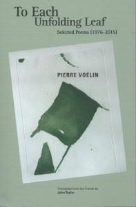Pierre Voélin, To Each Unfolding Leaf: Selected Poems 1976-2015, Bitter Oleander Press, 2017