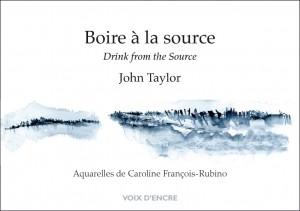Boire à la source / Drink from the Source, Éditions Voix d'encre, translated by Françoise Daviet, watercolors by Caroline François-Rubino, 2016